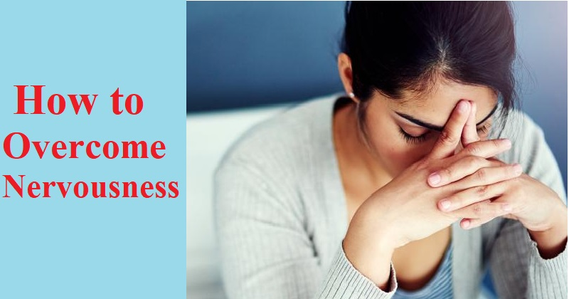 How to Overcome Nervousness