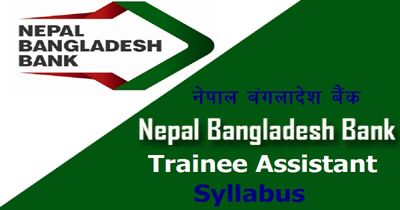 Nepal Bangladesh Bank Limited Trainee Assistant Post Syllabus